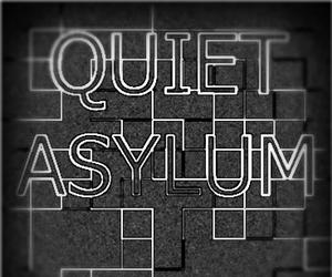 Quiet Asylum