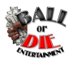 BALL OR DIE ENTERTAINMENT LLC